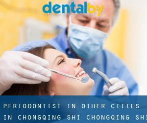 Periodontist in Other Cities in Chongqing Shi (Chongqing Shi)
