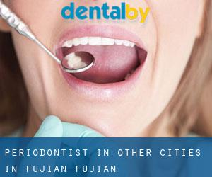 Periodontist in Other Cities in Fujian (Fujian)