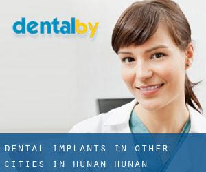 Dental Implants in Other Cities in Hunan (Hunan)